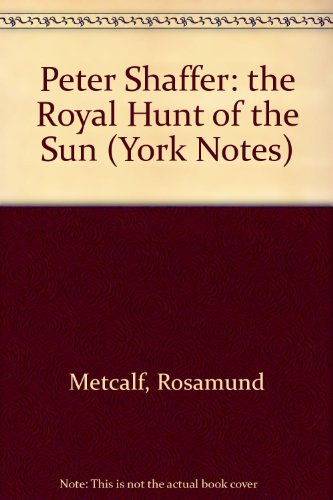 Peter Shaffer: the Royal Hunt of the Sun (York Notes)