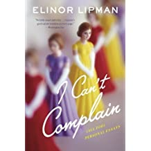 I Can't Complain: (All Too) Personal Essays by Elinor Lipman (2014-04-08)
