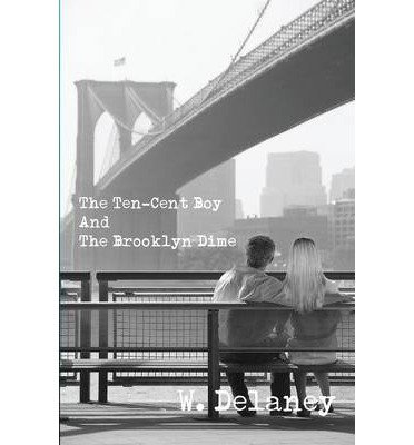 -the-ten-cent-boy-and-the-brooklyn-dime-delaney-w-author-mar-08-2014-paperback