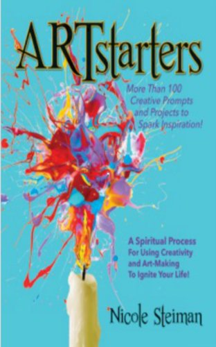 ARTstarters: A Spiritual Process for Using Creativity and Art-Making to Ignite Your Life: More than 100 creative prompts and projects to spark inspiration!