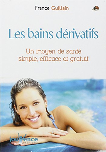 Les Bains dérivatifs : Un Moyen de santé simple, efficace et gratuit par France Guillain