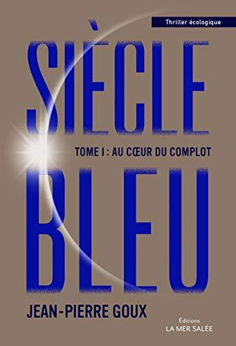 Au cœur du complot: Tome 1 (Siècle Bleu) par Jean-Pierre Goux