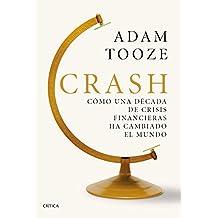 Crash: Cómo una década de crisis financieras ha cambiado el mundo (Serie Mayor)