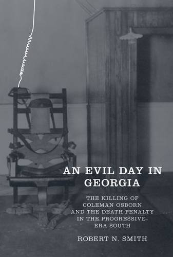 An Evil Day in Georgia: The Killing of Coleman Osborn and the Death Penalty in the Progressive-Era South by Robert Neil Smith (2015-04-15)