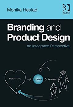 Branding and Product Design: An Integrated Perspective by [Hestad, Monika]