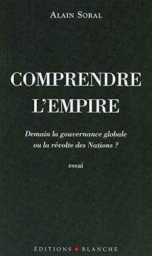 Comprendre l'empire : Demain la gouvernance globale ou la revolte des Nations ?: Written by Alain Soral, 2011 Edition, Publisher: Blanche [Paperback]