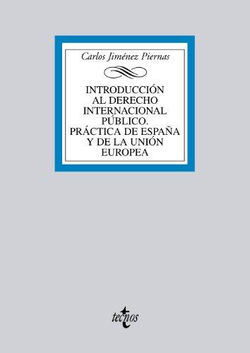 Introducción al Derecho Internacional Público. Práctica de España y de la Unión Europea (Derecho - Biblioteca Universitaria De Editorial Tecnos) por Carlos Jiménez Piernas