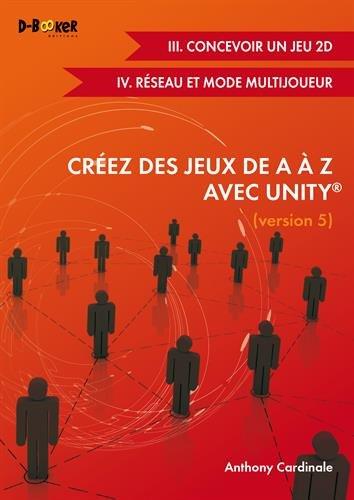 Crez des jeux de A  Z avec Unity (III. Concevoir un jeu 2D + IV. Rseau et mode multijoueur)