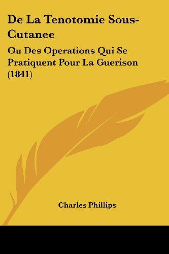 de La Tenotomie Sous-Cutanee: Ou Des Operations Qui Se Pratiquent Pour La Guerison (1841)