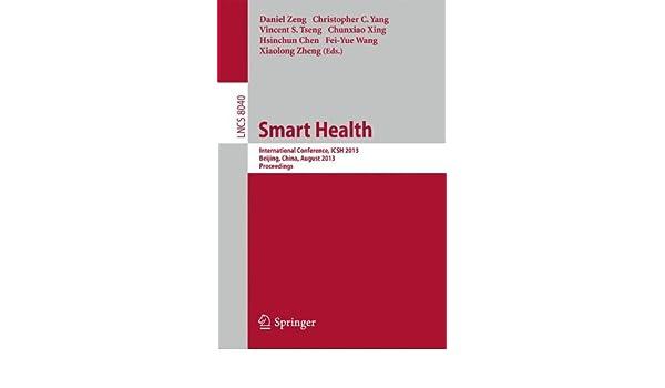 Smart Health: International Conference, ICSH 2013, Beijing, China, August 3-4, 2013. Proceedings
