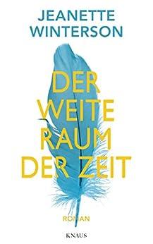 Der weite Raum der Zeit: Roman (German Edition) by [Winterson, Jeanette]