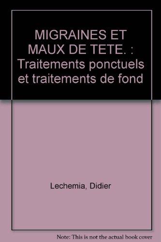 MIGRAINES ET MAUX DE TETE. : Traitements ponctuels et traitements de fond