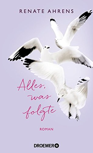 Ahrens, Renate: Alles, was folgte