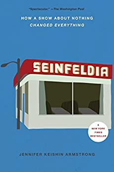 Seinfeldia: How a Show About Nothing Changed Everything by [Armstrong, Jennifer Keishin]