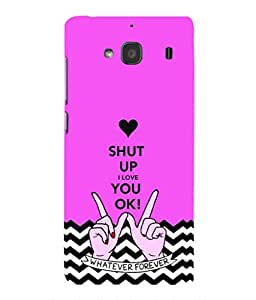 For Xiaomi Redmi 2 Prime -Livingfill- Shut up and love me Printed Designer Slim Light Weight Cover Case For Xiaomi Redmi 2 Prime (A Beautiful One of the Best Design with a Classic Theme & A Stylish, Trendy and Premium Appeal/Quality) (Red & Green & Black & Yellow & Other)