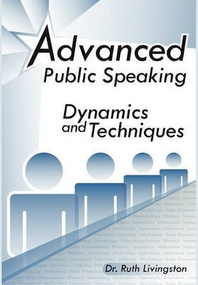 [(Advanced Public Speaking : Dynamics and Techniques)] [By (author) Ruth Ph D Livingston] published on (June, 2010)