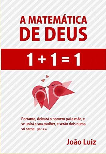 A MATEMÁTICA DE DEUS: 1+1=1 (Portuguese Edition)