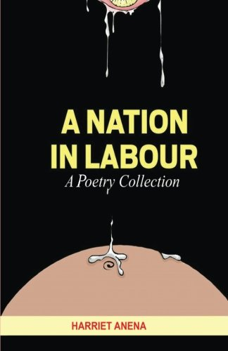 A Nation In Labour: A Poetry Collection por Harriet Anena