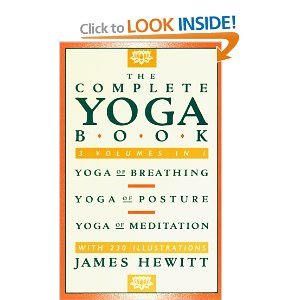 The Complete Yoga Book - Yoga of Breathing, Yoga of Posture, Yoga of Mediation par James Hewitt