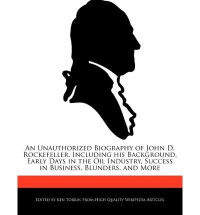 [ An Unauthorized Biography of John D. Rockefeller, Including His Background, Early Days in the Oil Industry, Success in Business, Blunders, and More Torrin, Ken ( Author ) ] { Paperback } 2012