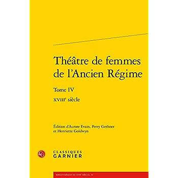 Théâtre de femmes de l'ancien régime. : Tome IV, XVIIIe siècle