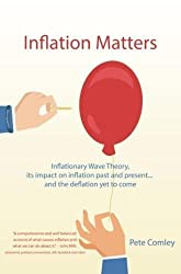 Inflation Matters: Inflationary Wave Theory, its impact on inflation past and present ... and the deflation yet to come by Pete Comley (2015-07-31)