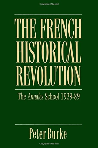 The French Historical Revolution: The Annales School, 1929-89: Annales School, 1929-1989 (Key Contemporary Thinkers)