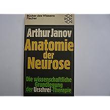 Anatomie der Neurose. Die wissenschaftliche Grundlegung der Urschrei-Therapie