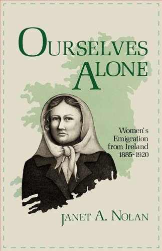 Ourselves Alone: Women's Emigration from Ireland, 1885-1920