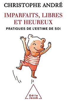 imparfaits libres et heureux pratiques de l estime de soi psychologie french edition ebook. Black Bedroom Furniture Sets. Home Design Ideas