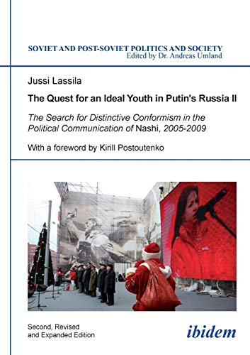 The Quest for an Ideal Youth in Putin's Russia II. The Search for Distinctive Conformism in the Political Communication of Nashi, 2005-2009: Volume 115 (Soviet and Post-Soviet Politics and Society) por Jussi Lassila