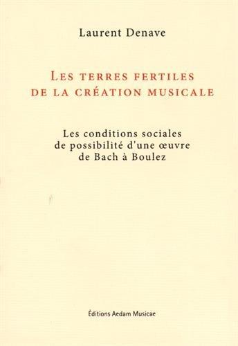 Les terres fertiles de la création musicale : Les conditions sociales de possibilité d'une oeuvre de Bach à Boulez