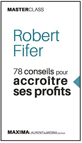 Robert Fifer: 78 conseils pour accroître ses profits (Masterclass) (MASTER CLASS t. 4) par Robert Fifer