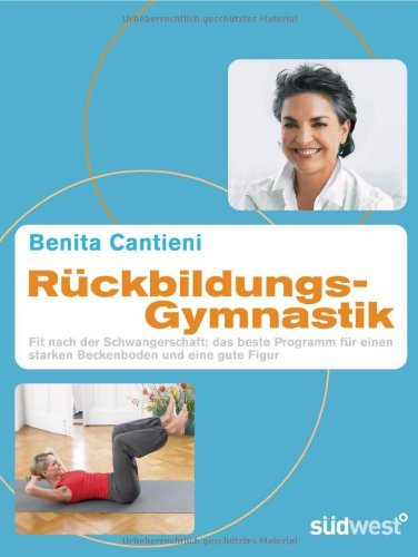 Rückbildungsgymnastik: Fit nach der Schwangerschaft: das beste Programm für einen starken Beckenboden und eine gute Figur