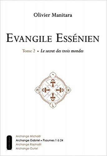 Evangile Essénien - T2 - Le secret des trois mondes
