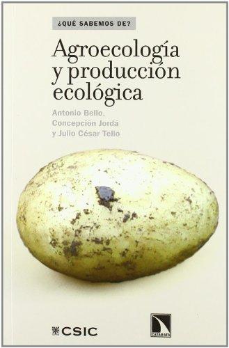 Agroecologia Y Produccion Ecologi (¿Qué sabemos de?) por Antonio Bello