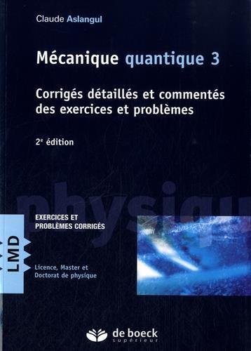 Mécanique quantique : Tome 3, Corrigés détaillés et commentés des exercices et problèmes