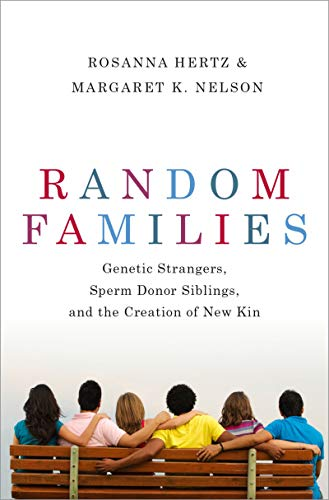 Random Families: Genetic Strangers, Sperm Donor Siblings, and the Creation of New Kin (English Edition)