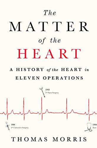 The Matter of the Heart: A History of the Heart in Eleven Operations por Thomas Morris