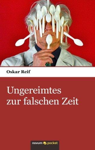 Ungereimtes zur falschen Zeit by Oskar Reif (2013-12-03)
