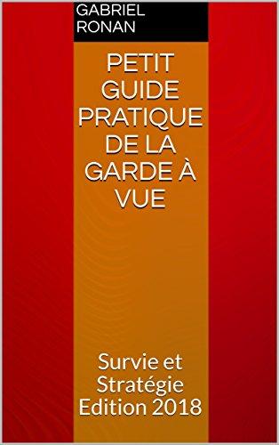 Couverture du livre Petit guide pratique de la Garde à Vue: Survie et Stratégie       Edition 2018