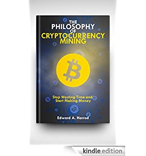 Cryptocurrency Mining: Own Bitcoin and Altcoins (Ethereum, Monero, Dash, Zcoin, Auroracoin, Emercoin, Dogecoin) without Investing Fiat Money, Best Guide ... Crypto , and Strategies (English Edition) [Edizione Kindle]