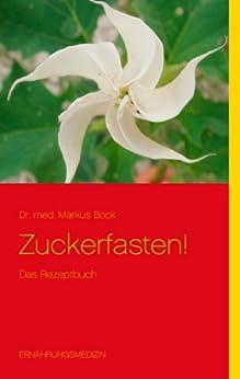 Zuckerfasten!: Das Rezeptbuch di [Bock, Markus]