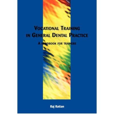 [(Vocational Training in General Dental Practice: The Handbook for Trainers)] [Author: Raj Rattan] published on (November, 2001)