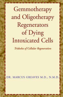 [(Gemmotherapy and Oligotherapy Regenerators of Dying Intoxicated Cells)] [By (author) Marcus Greaves] published on (January, 2003)