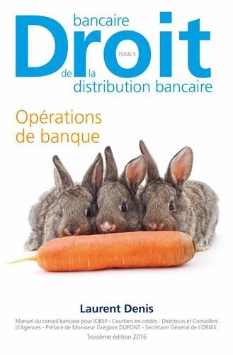 Droit bancaire, droit de la distribution bancaire : Tome 2, Opérations de banque