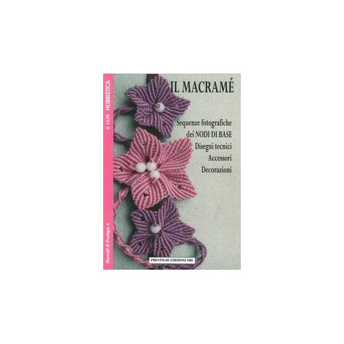 Il Macramè. Sequenze Fotografiche Dei Nodi Di Base. Disegni Tecnici, Accessori, Decorazione. Hobbistica