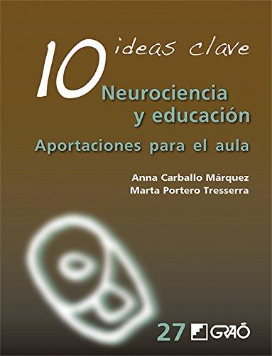 10 Ideas clave. Neurociencia y educación. Aportaciones para el aula por Anna Carballo Márquez