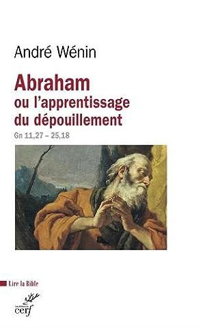 Abraham ou l'apprentissage du dépouillement : Lecture de Genèse 11, 27-25, 18
