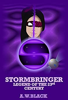 Stormbringer: Legend of the 23rd Century (Legends of the 23rd Century Book 1) (English Edition) di [Black, A.W.]